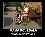 Ke� mama povie....